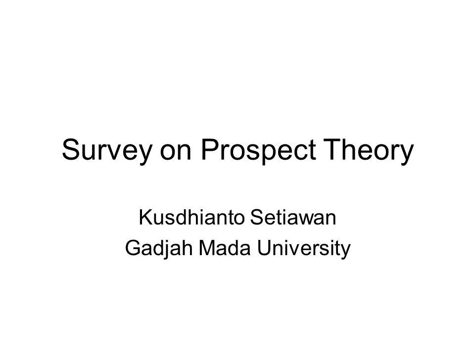 Expected Utility Theory •A prospect (x 1,p 1 ;…;x n,p n ) is a contract that yields outcome x i with probability p i, where p 1 + p 2 + … + p n = 1 •For simplification, lets omit null outcomes and use (x,p) to denote the prospect (x,p ; 0,1-p) that yields x with probability p and 0 with probability 1-p.