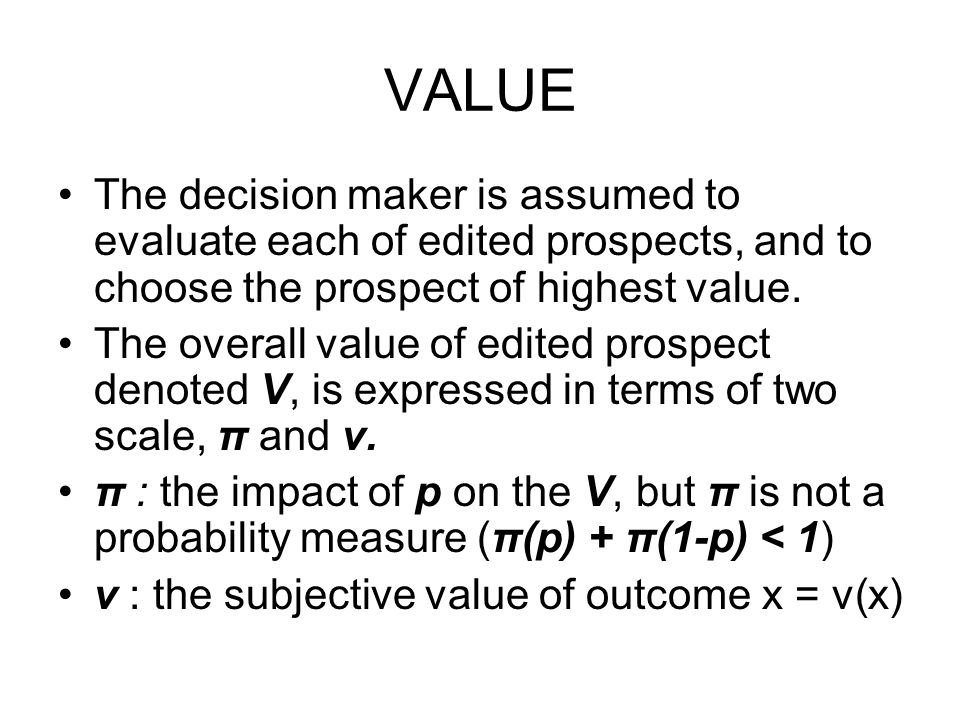 VALUE •The decision maker is assumed to evaluate each of edited prospects, and to choose the prospect of highest value.