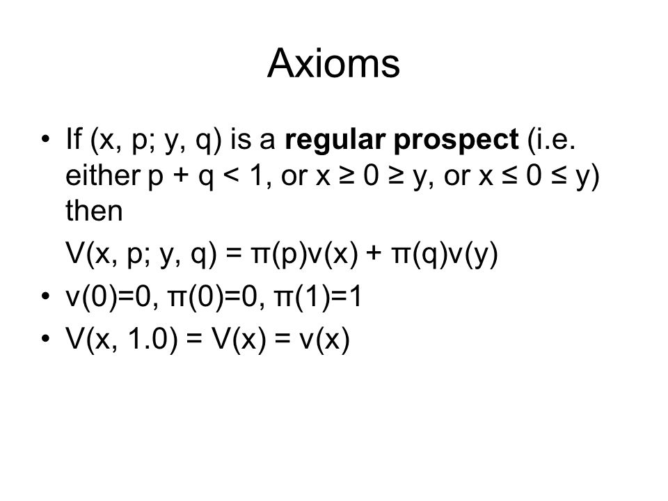 Axioms •If (x, p; y, q) is a regular prospect (i.e.