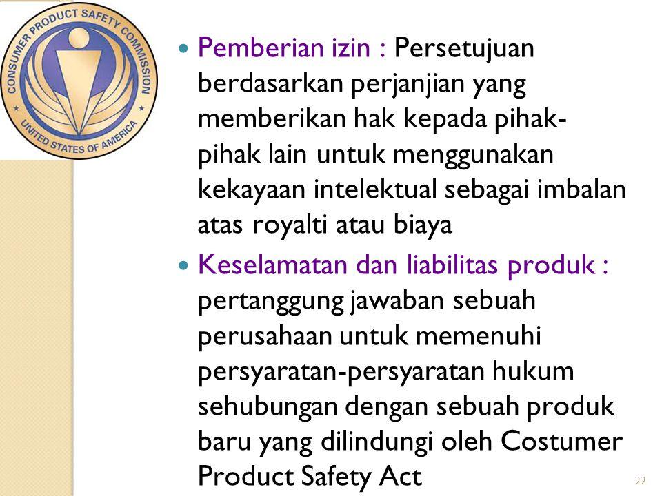 22  Pemberian izin : Persetujuan berdasarkan perjanjian yang memberikan hak kepada pihak- pihak lain untuk menggunakan kekayaan intelektual sebagai i