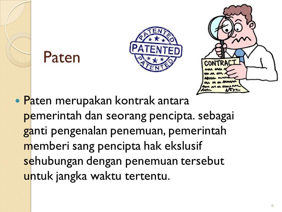 6 Paten  Paten merupakan kontrak antara pemerintah dan seorang pencipta. sebagai ganti pengenalan penemuan, pemerintah memberi sang pencipta hak eksl