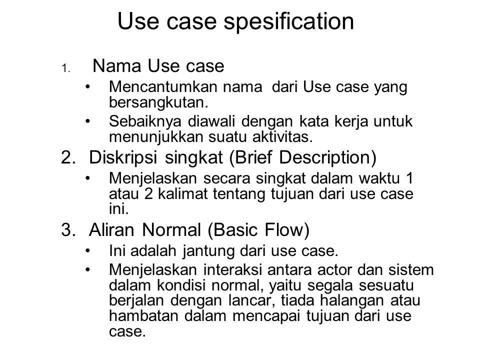 Use case spesification 1. Nama Use case •Mencantumkan nama dari Use case yang bersangkutan. •Sebaiknya diawali dengan kata kerja untuk menunjukkan sua
