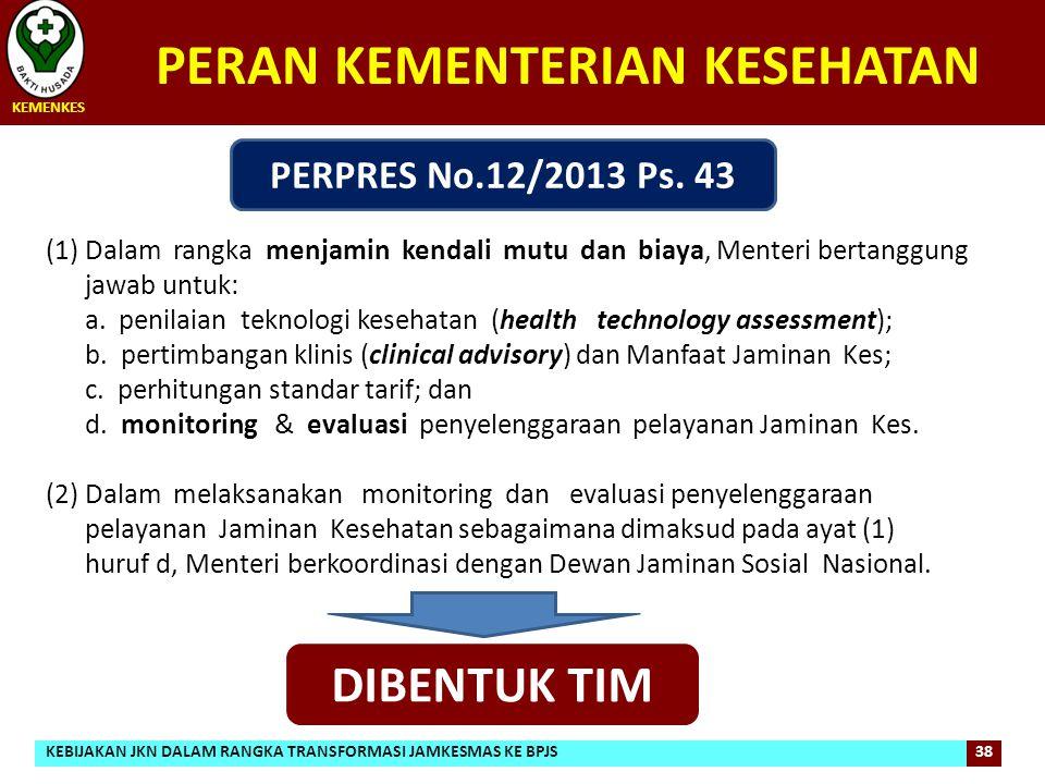 (1)Dalam rangka menjamin kendali mutu dan biaya, Menteri bertanggung jawab untuk: a. penilaian teknologi kesehatan (health technology assessment); b.