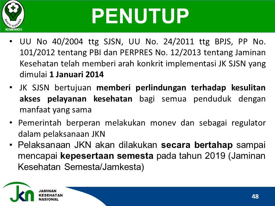 JAMINAN KESEHATAN NASIONAL 48 PENUTUP KEMENKES • UU No 40/2004 ttg SJSN, UU No. 24/2011 ttg BPJS, PP No. 101/2012 tentang PBI dan PERPRES No. 12/2013