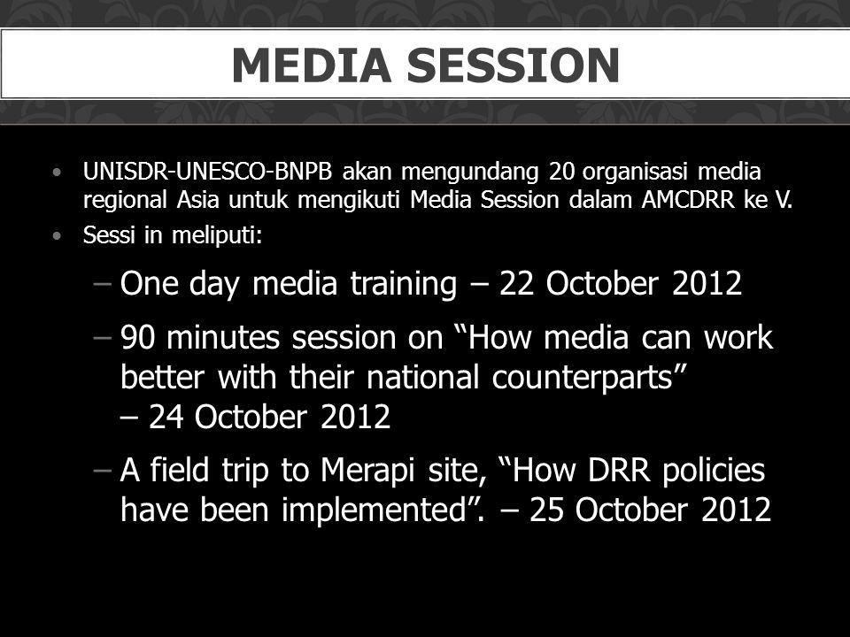 •UNISDR-UNESCO-BNPB akan mengundang 20 organisasi media regional Asia untuk mengikuti Media Session dalam AMCDRR ke V.