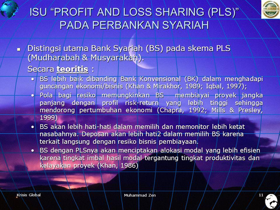 Krisis Global Muhammad Zen 11 ISU PROFIT AND LOSS SHARING (PLS) PADA PERBANKAN SYARIAH  Distingsi utama Bank Syariah (BS) pada skema PLS (Mudharabah & Musyarakah).