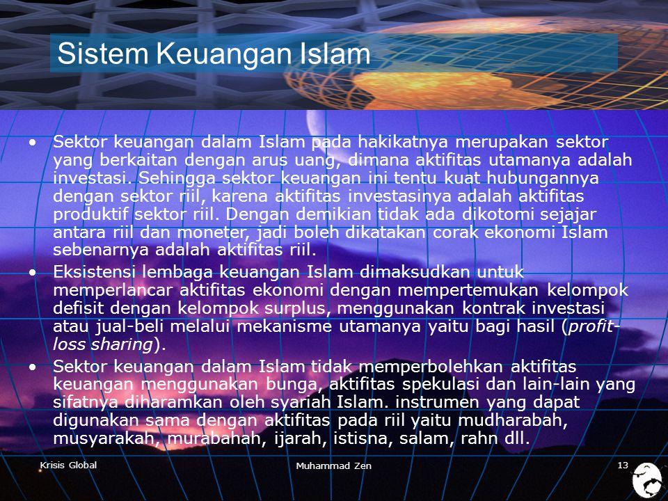 Krisis Global Muhammad Zen 13 Sistem Keuangan Islam •Sektor keuangan dalam Islam pada hakikatnya merupakan sektor yang berkaitan dengan arus uang, dimana aktifitas utamanya adalah investasi.