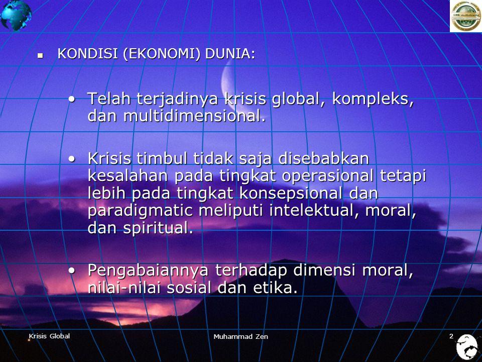 Krisis Global Muhammad Zen 22  KONDISI (EKONOMI) DUNIA: •Telah terjadinya krisis global, kompleks, dan multidimensional.
