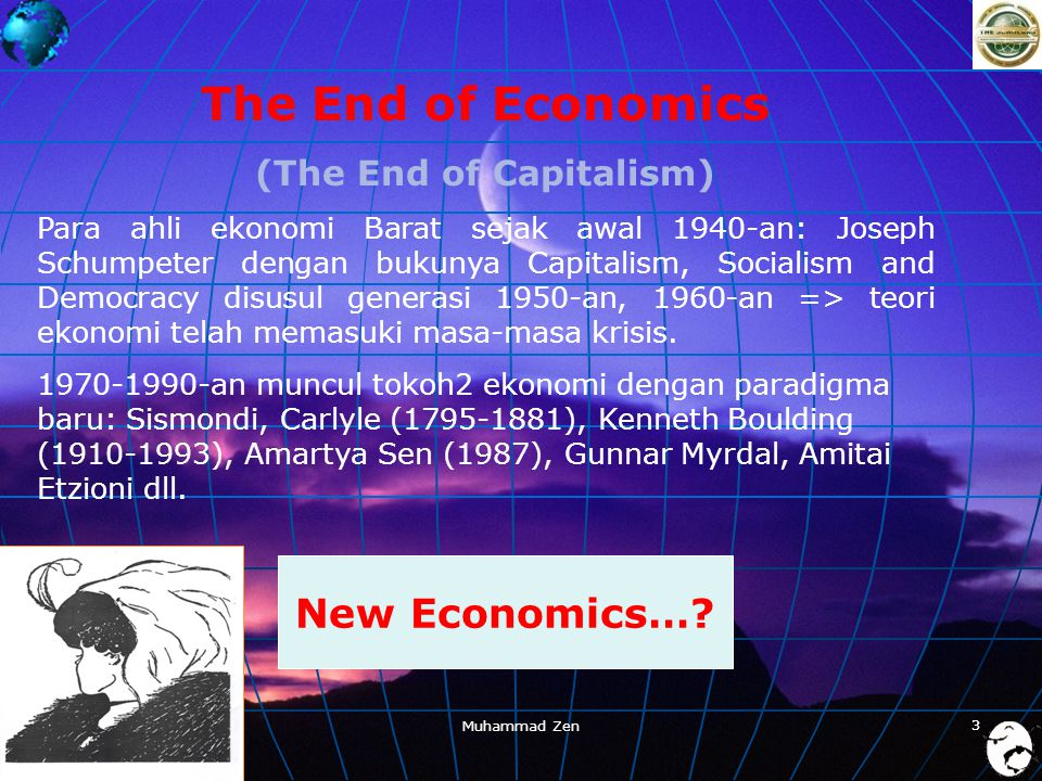 Krisis Global Muhammad Zen 33 The End of Economics (The End of Capitalism) Para ahli ekonomi Barat sejak awal 1940-an: Joseph Schumpeter dengan bukuny