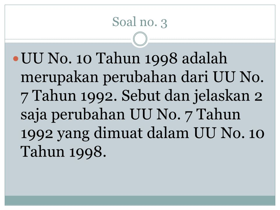 Soal no. 3  UU No. 10 Tahun 1998 adalah merupakan perubahan dari UU No. 7 Tahun 1992. Sebut dan jelaskan 2 saja perubahan UU No. 7 Tahun 1992 yang di