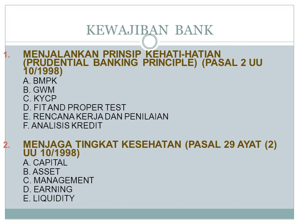 1. MENJALANKAN PRINSIP KEHATI-HATIAN (PRUDENTIAL BANKING PRINCIPLE) (PASAL 2 UU 10/1998) A. BMPK B. GWM C. KYCP D. FIT AND PROPER TEST E. RENCANA KERJ