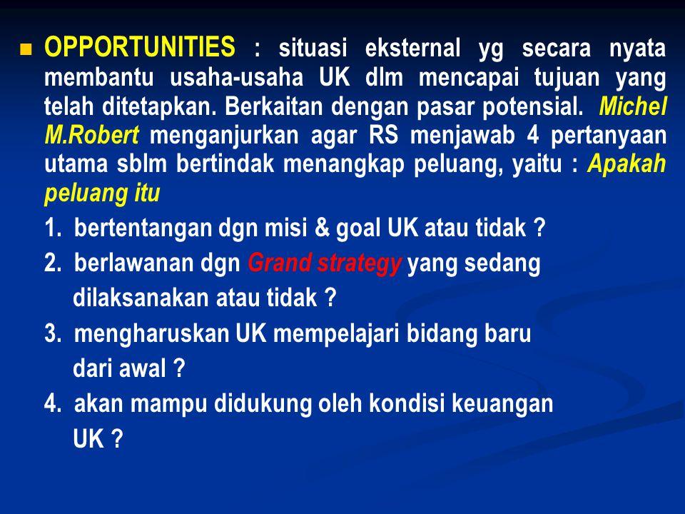   OPPORTUNITIES : situasi eksternal yg secara nyata membantu usaha-usaha UK dlm mencapai tujuan yang telah ditetapkan. Berkaitan dengan pasar potens
