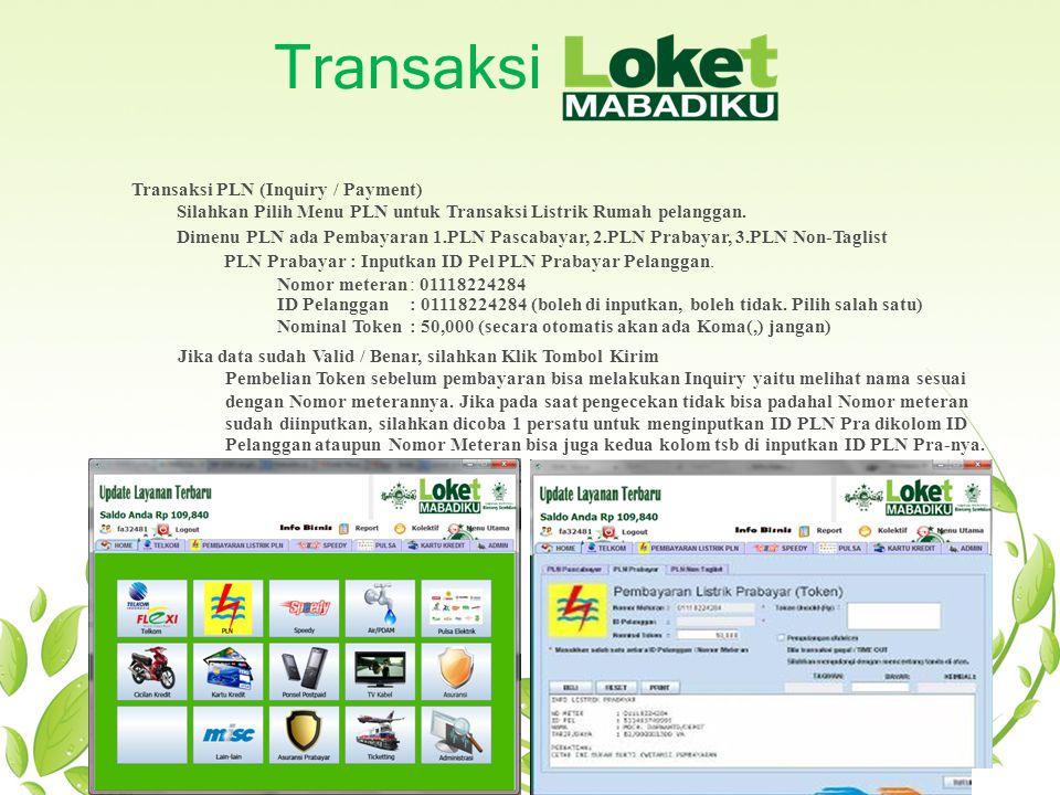 Transaksi Transaksi PLN (Inquiry / Payment) Silahkan Pilih Menu PLN untuk Transaksi Listrik Rumah pelanggan. Dimenu PLN ada Pembayaran 1.PLN Pascabaya
