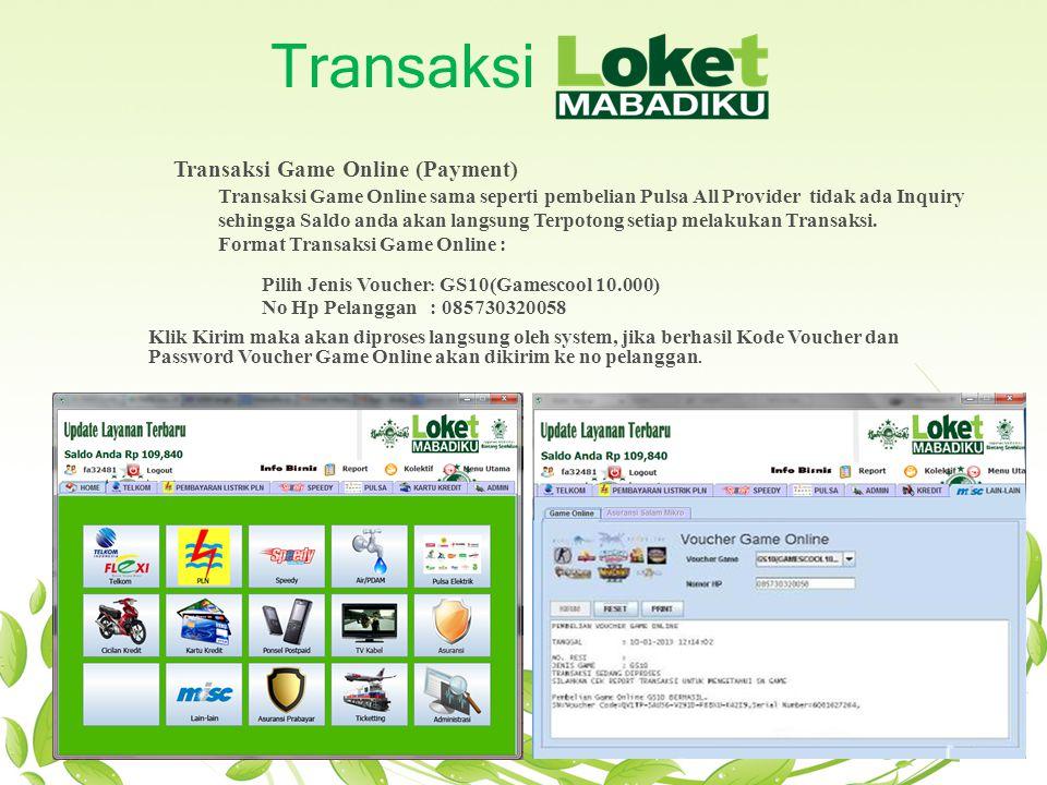 Transaksi Transaksi Game Online (Payment) Transaksi Game Online sama seperti pembelian Pulsa All Provider tidak ada Inquiry sehingga Saldo anda akan l