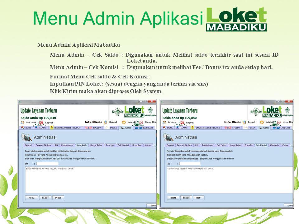 Menu Admin Aplikasi Menu Admin Aplikasi Mabadiku Menu Admin – Cek Saldo : Digunakan untuk Melihat saldo terakhir saat ini sesuai ID Loket anda. Menu A