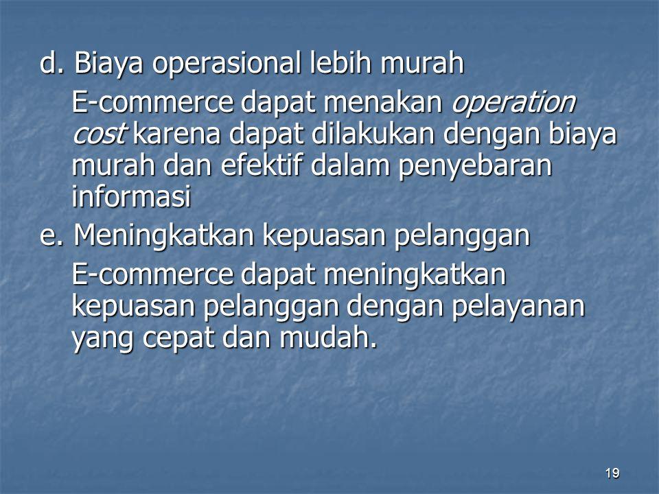 d. Biaya operasional lebih murah E-commerce dapat menakan operation cost karena dapat dilakukan dengan biaya murah dan efektif dalam penyebaran inform