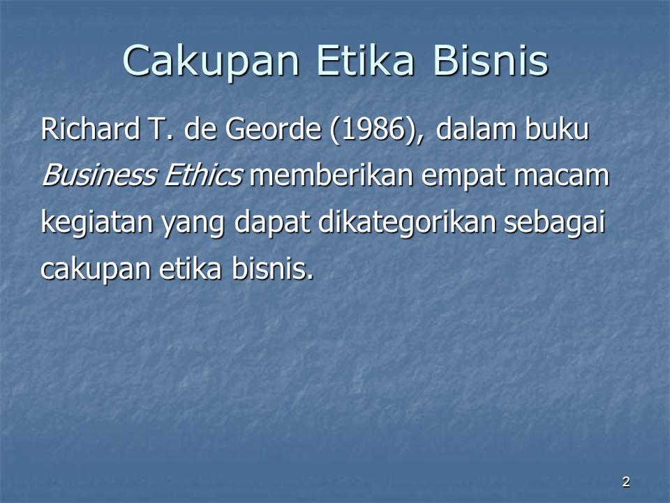 Cakupan Etika Bisnis Richard T. de Georde (1986), dalam buku Business Ethics memberikan empat macam kegiatan yang dapat dikategorikan sebagai cakupan