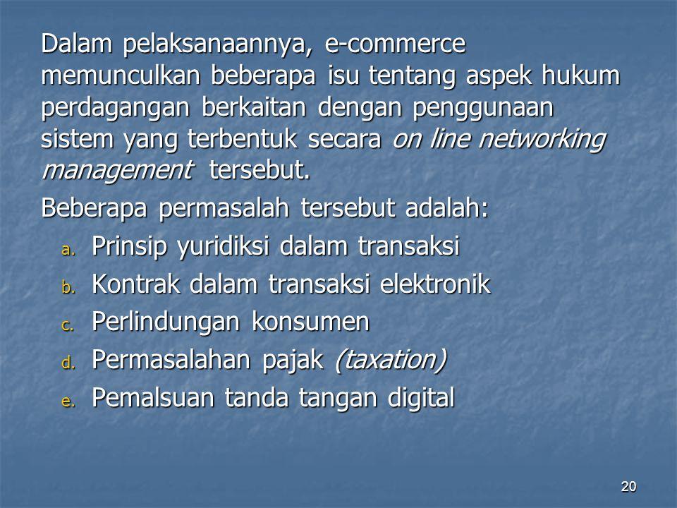 Dalam pelaksanaannya, e-commerce memunculkan beberapa isu tentang aspek hukum perdagangan berkaitan dengan penggunaan sistem yang terbentuk secara on