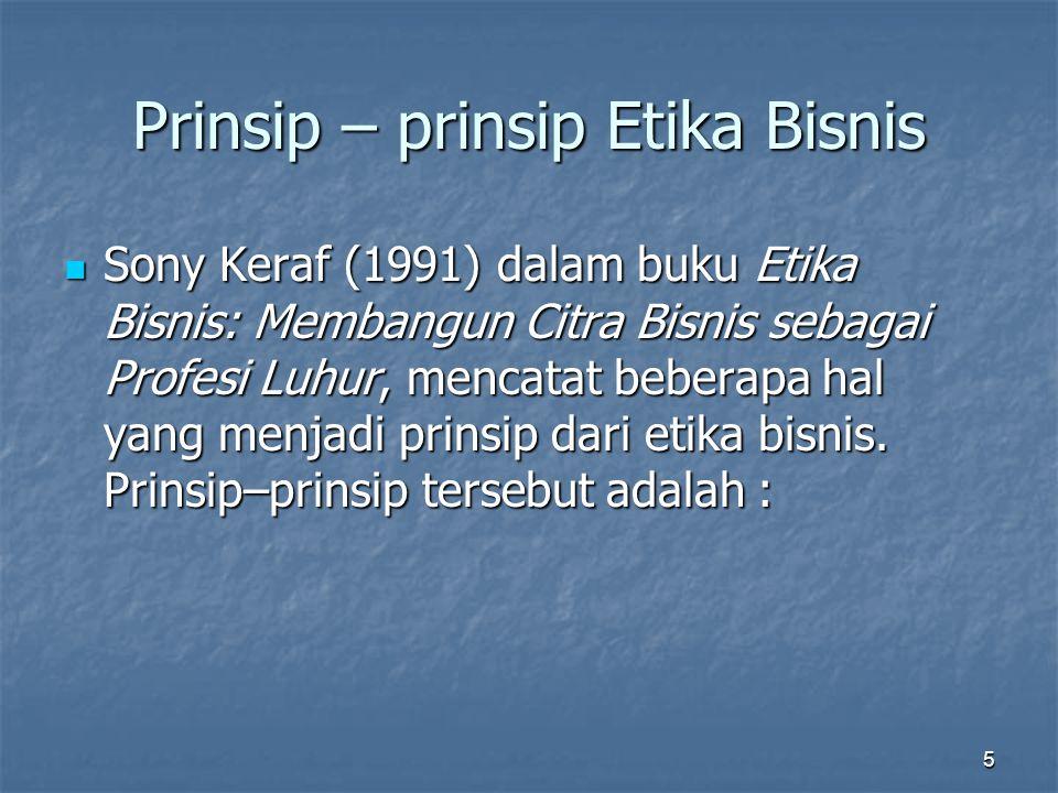 Prinsip – prinsip Etika Bisnis  Sony Keraf (1991) dalam buku Etika Bisnis: Membangun Citra Bisnis sebagai Profesi Luhur, mencatat beberapa hal yang m