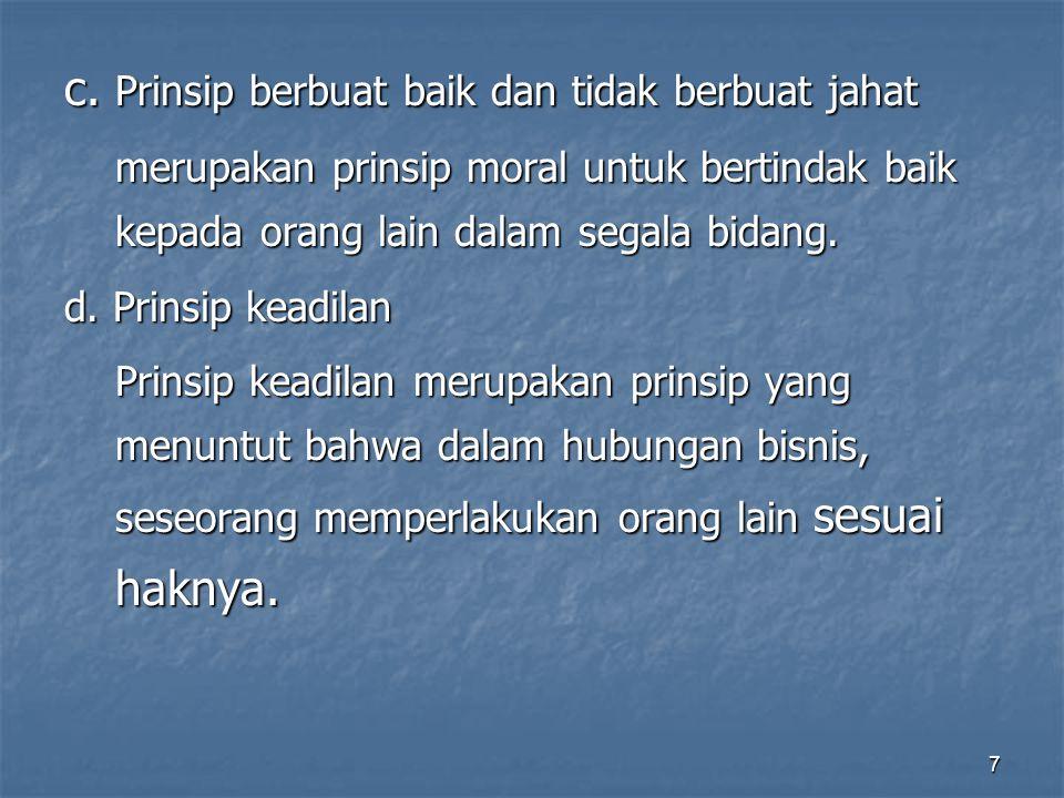 c. Prinsip berbuat baik dan tidak berbuat jahat merupakan prinsip moral untuk bertindak baik kepada orang lain dalam segala bidang. d. Prinsip keadila