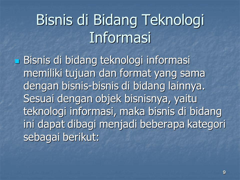 Bisnis di Bidang Teknologi Informasi  Bisnis di bidang teknologi informasi memiliki tujuan dan format yang sama dengan bisnis-bisnis di bidang lainny