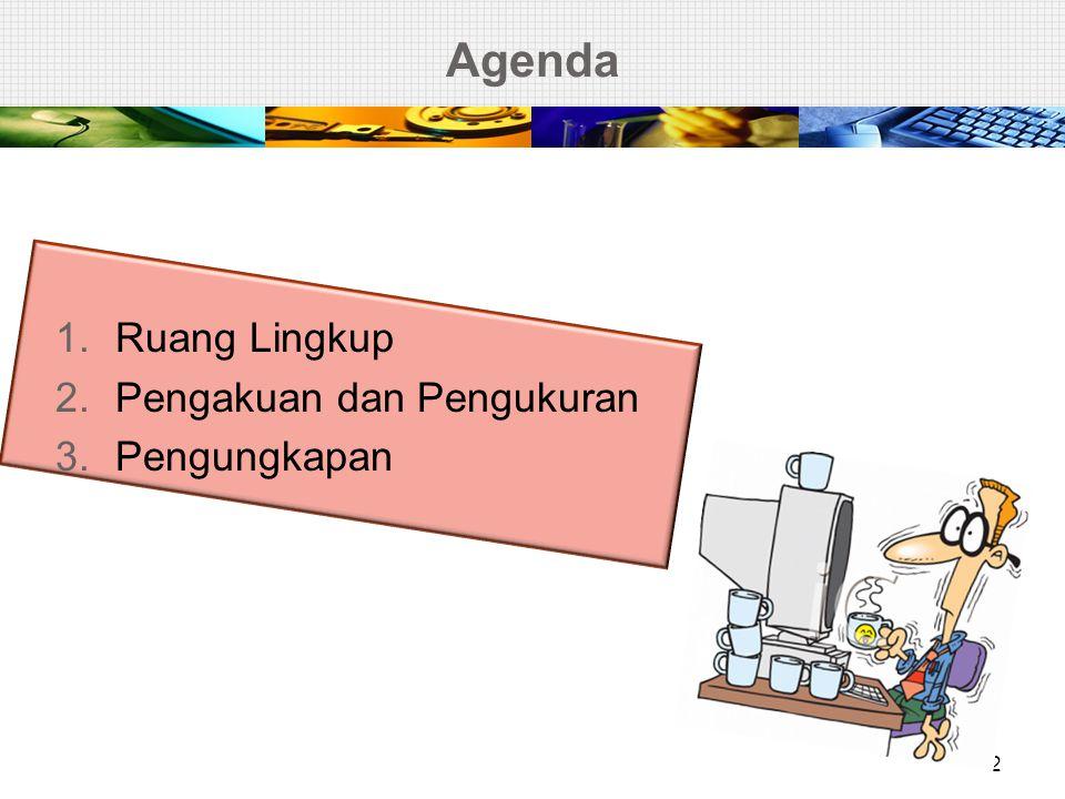 Agenda 1.Ruang Lingkup 2.Pengakuan dan Pengukuran 3.Pengungkapan 2