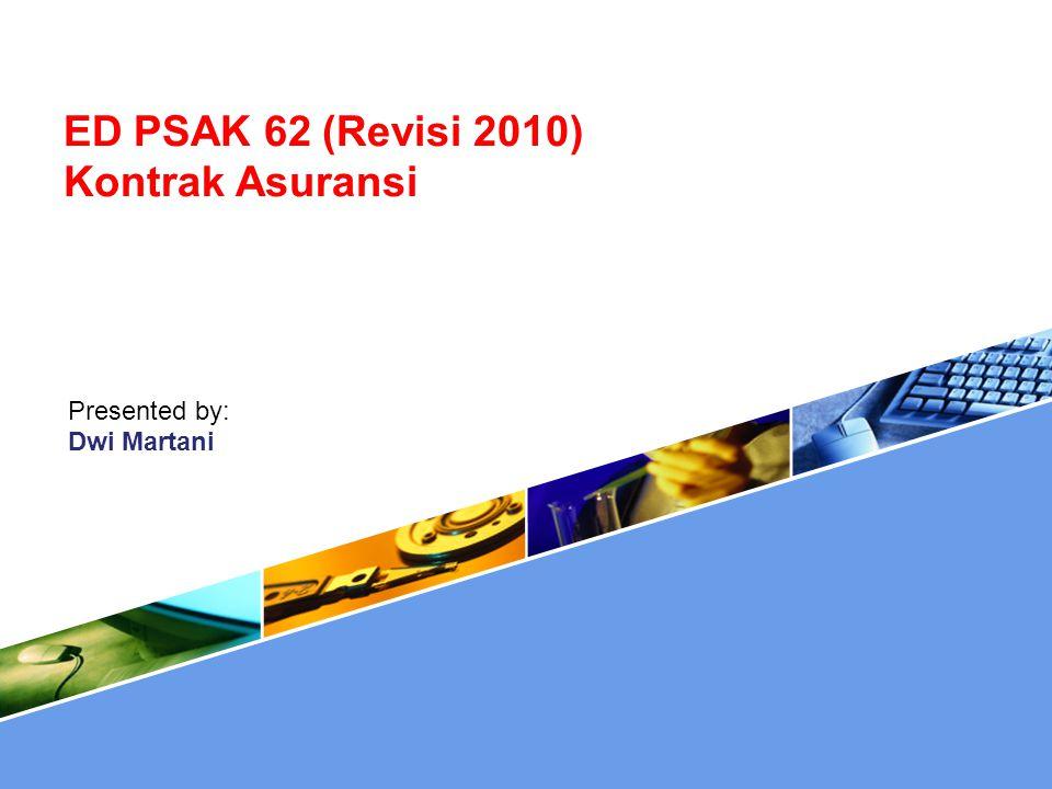 ED PSAK 62 (Revisi 2010) Kontrak Asuransi Presented by: Dwi Martani