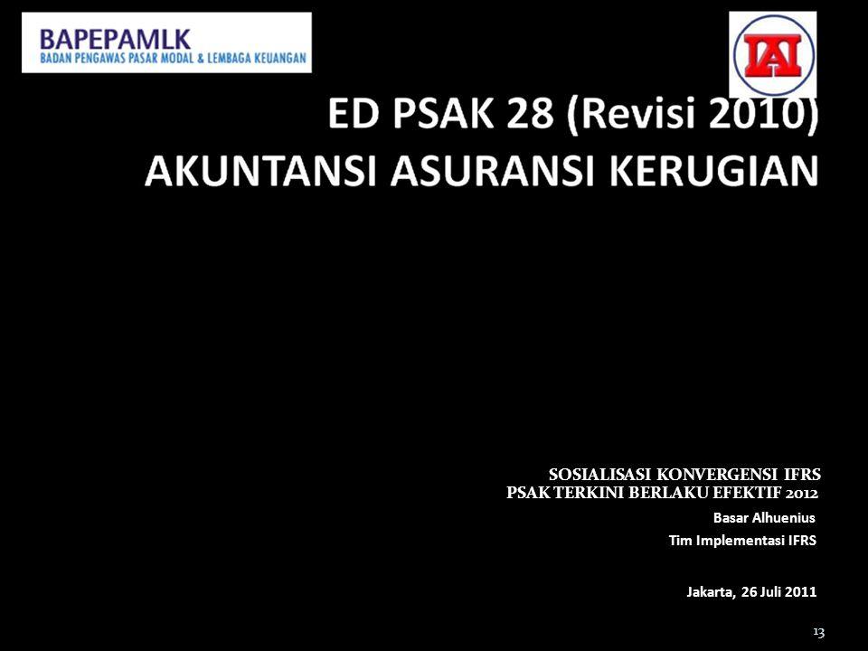 SOSIALISASI KONVERGENSI IFRS PSAK TERKINI BERLAKU EFEKTIF 2012 Basar Alhuenius Tim Implementasi IFRS Jakarta, 26 Juli 2011 13