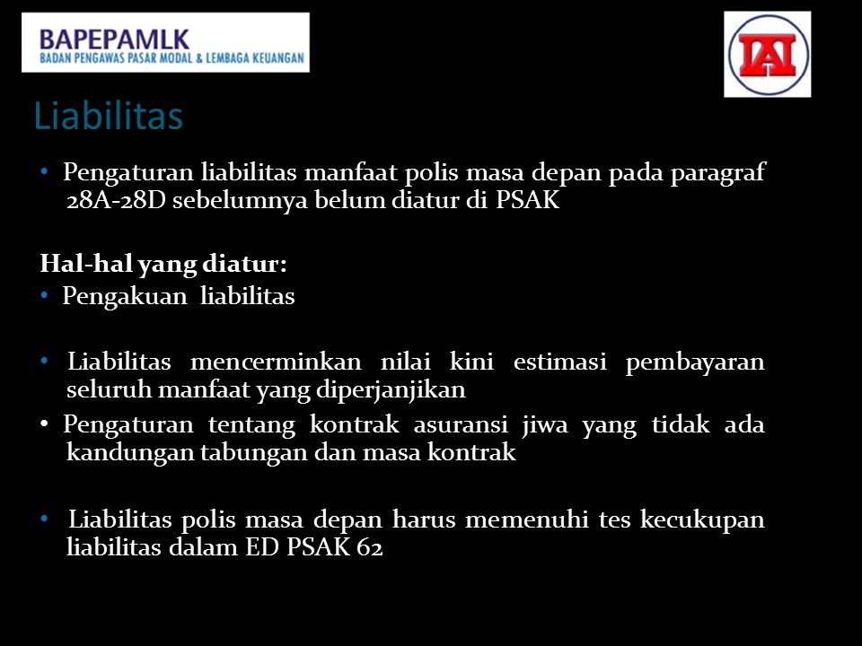 Liabilitas • Pengaturan liabilitas manfaat polis masa depan pada paragraf 28A‐28D sebelumnya belum diatur di PSAK 36 Hal‐hal yang diatur: • Pengakuan