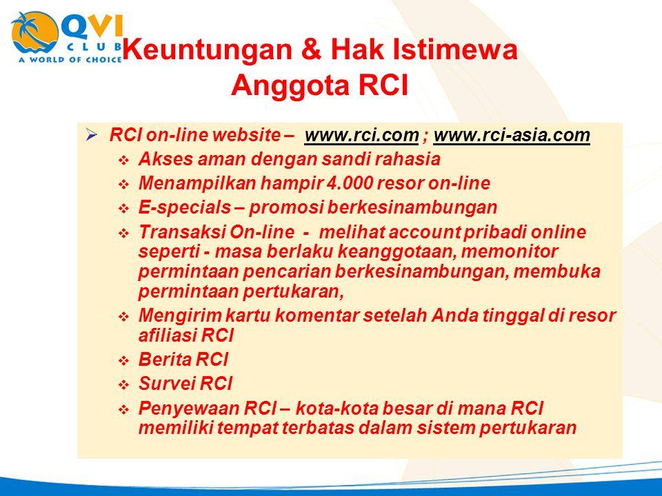 Keuntungan & Hak Istimewa Anggota RCI  RCI on-line website – www.rci.com ; www.rci-asia.com  Akses aman dengan sandi rahasia  Menampilkan hampir 4.
