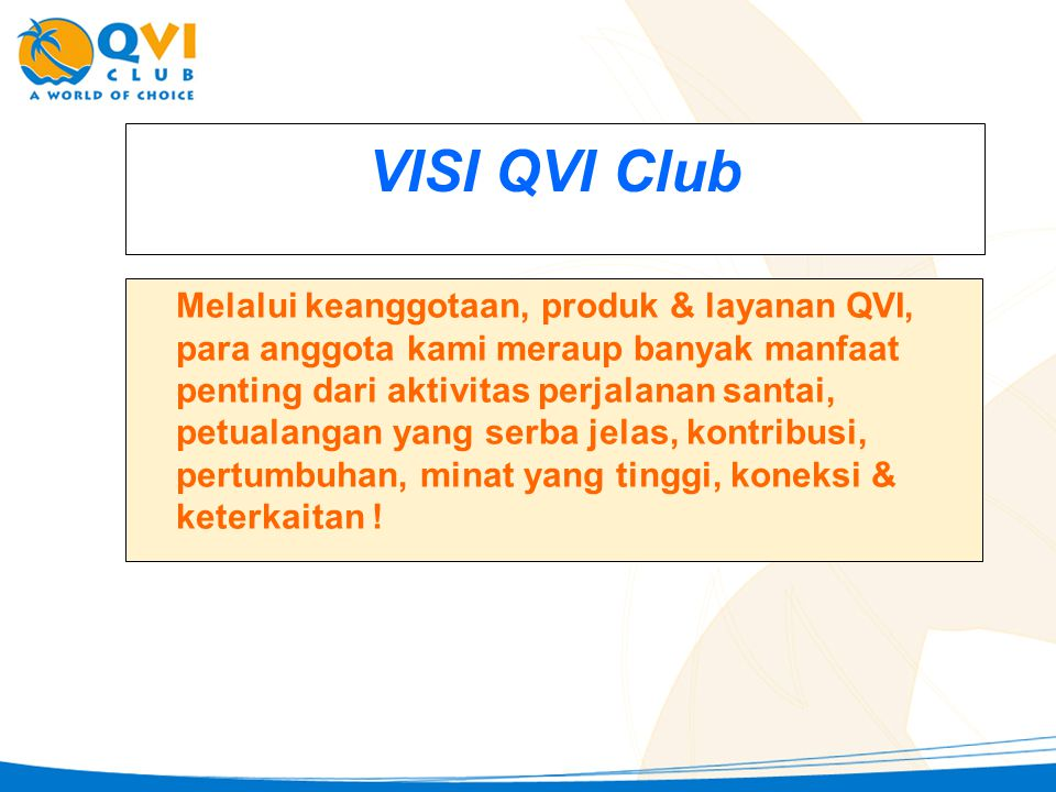 VISI QVI Club Melalui keanggotaan, produk & layanan QVI, para anggota kami meraup banyak manfaat penting dari aktivitas perjalanan santai, petualangan