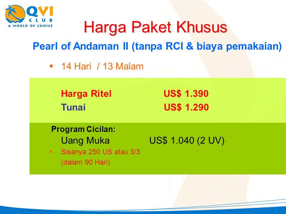 Pearl of Andaman II (tanpa RCI & biaya pemakaian)  14 Hari / 13 Malam Harga RitelUS$ 1.390 Tunai US$ 1.290 Harga Paket Khusus Uang Muka US$ 1.040 (2