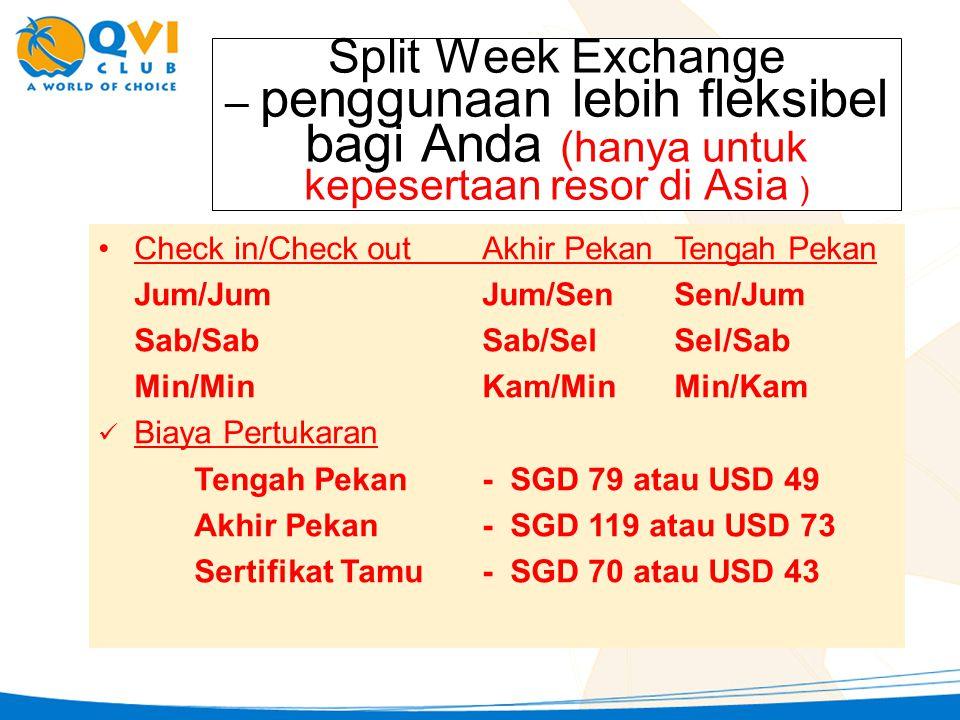 Split Week Exchange – penggunaan lebih fleksibel bagi Anda (hanya untuk kepesertaan resor di Asia ) •Check in/Check outAkhir PekanTengah Pekan Jum/Jum