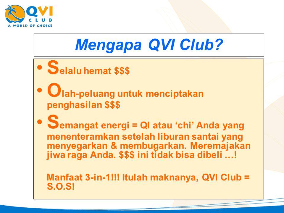 Mengapa QVI Club? •S•S elalu hemat $$$ •O•O lah-peluang untuk menciptakan penghasilan $$$ •S•S emangat energi = QI atau 'chi' Anda yang menenteramkan