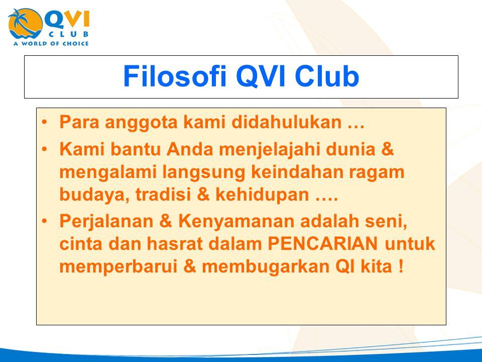 Filosofi QVI Club •Para anggota kami didahulukan … •Kami bantu Anda menjelajahi dunia & mengalami langsung keindahan ragam budaya, tradisi & kehidupan
