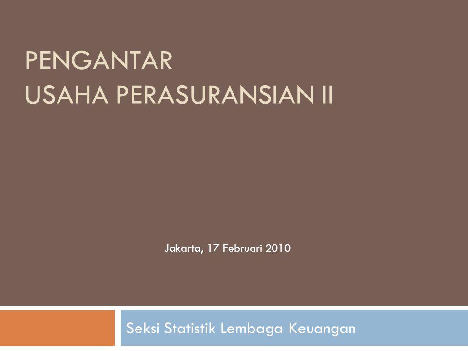 PENGANTAR USAHA PERASURANSIAN II Seksi Statistik Lembaga Keuangan Jakarta, 17 Februari 2010