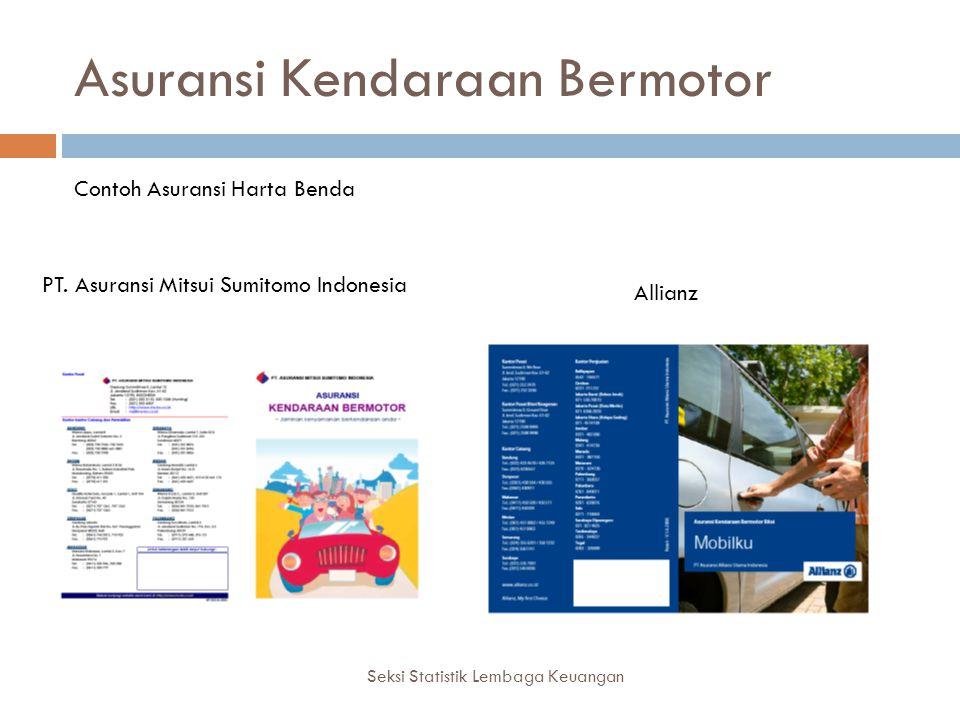 Asuransi Kendaraan Bermotor Seksi Statistik Lembaga Keuangan Contoh Asuransi Harta Benda PT. Asuransi Mitsui Sumitomo Indonesia Allianz