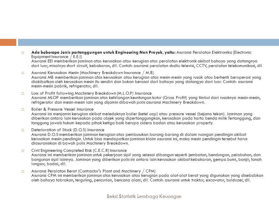 Seksi Statistik Lembaga Keuangan  Ada beberapa Jenis pertanggungan untuk Engineering Non Proyek, yaitu: Asuransi Peralatan Elektronika (Electronic Eq