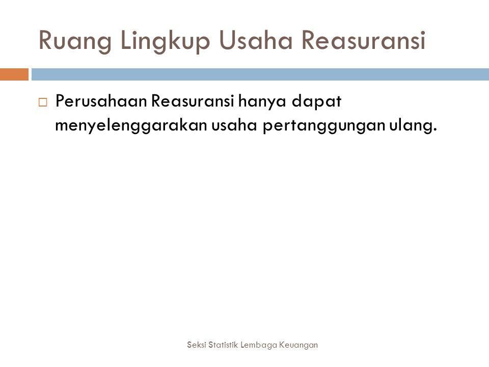 Ruang Lingkup Usaha Reasuransi Seksi Statistik Lembaga Keuangan  Perusahaan Reasuransi hanya dapat menyelenggarakan usaha pertanggungan ulang.