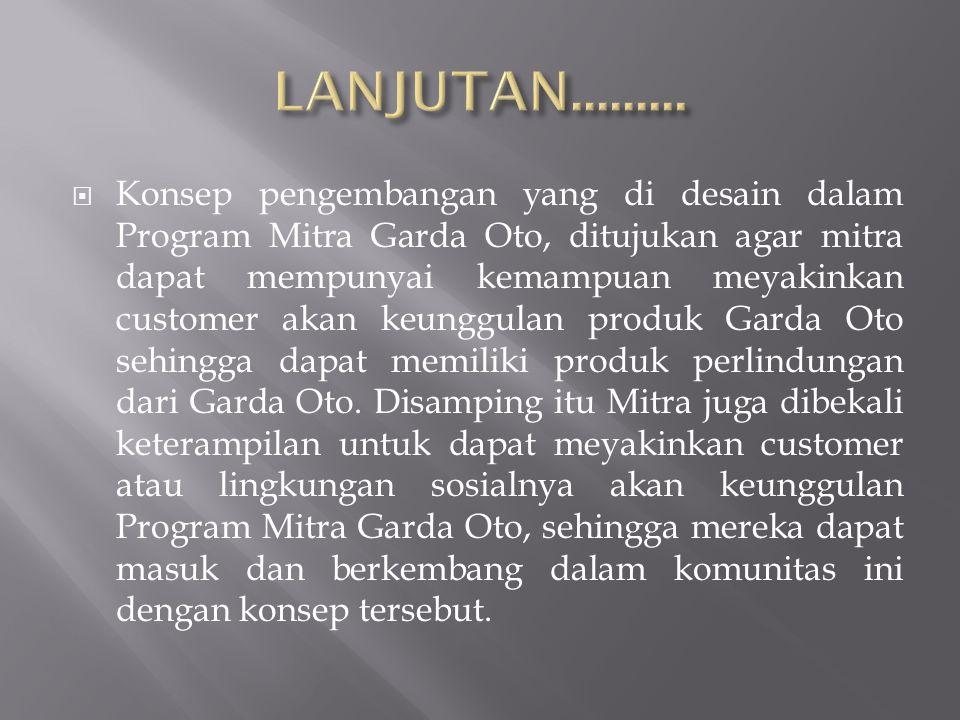  Konsep pengembangan yang di desain dalam Program Mitra Garda Oto, ditujukan agar mitra dapat mempunyai kemampuan meyakinkan customer akan keunggulan