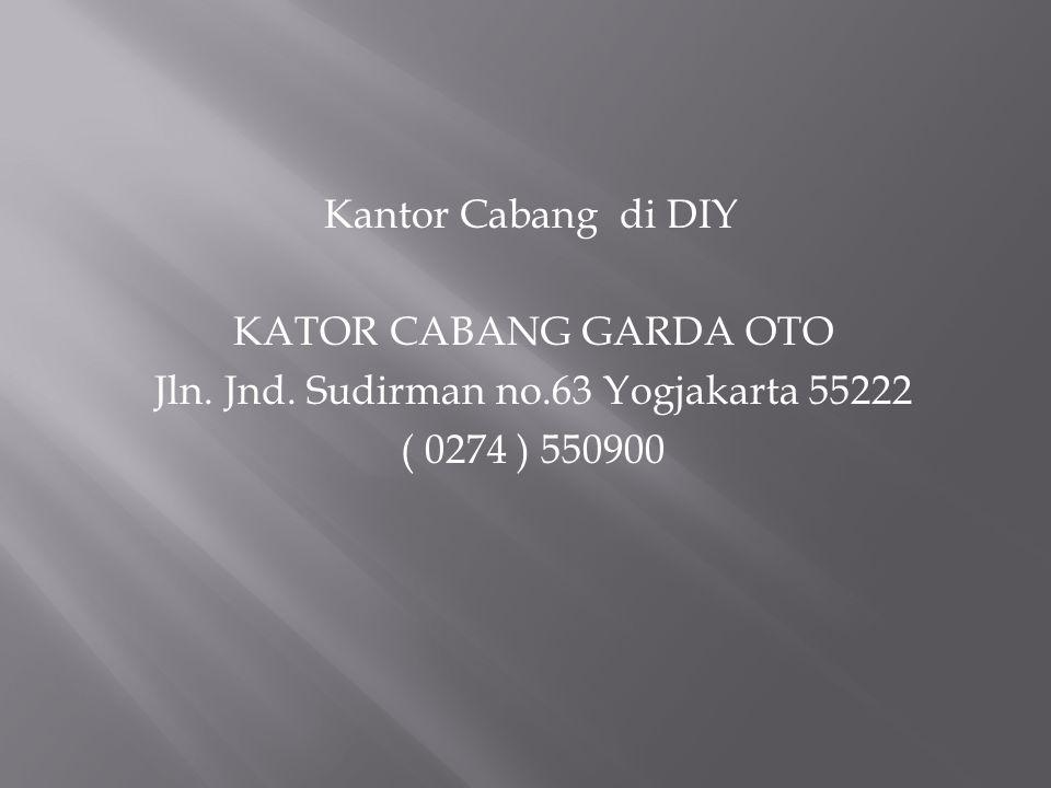 Kantor Cabang di DIY KATOR CABANG GARDA OTO Jln. Jnd. Sudirman no.63 Yogjakarta 55222 ( 0274 ) 550900