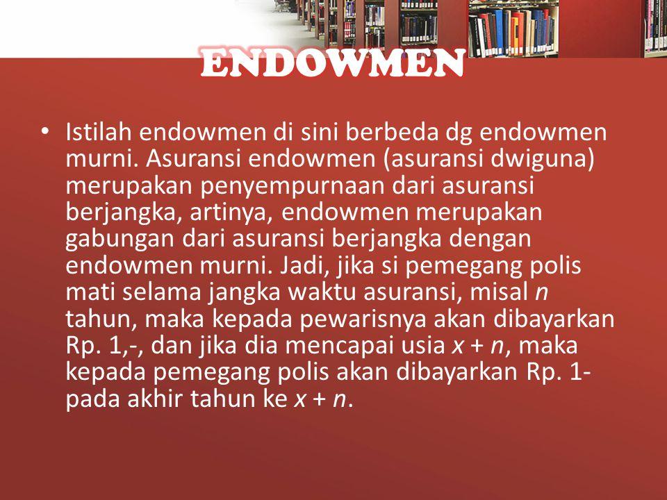 • Istilah endowmen di sini berbeda dg endowmen murni. Asuransi endowmen (asuransi dwiguna) merupakan penyempurnaan dari asuransi berjangka, artinya, e