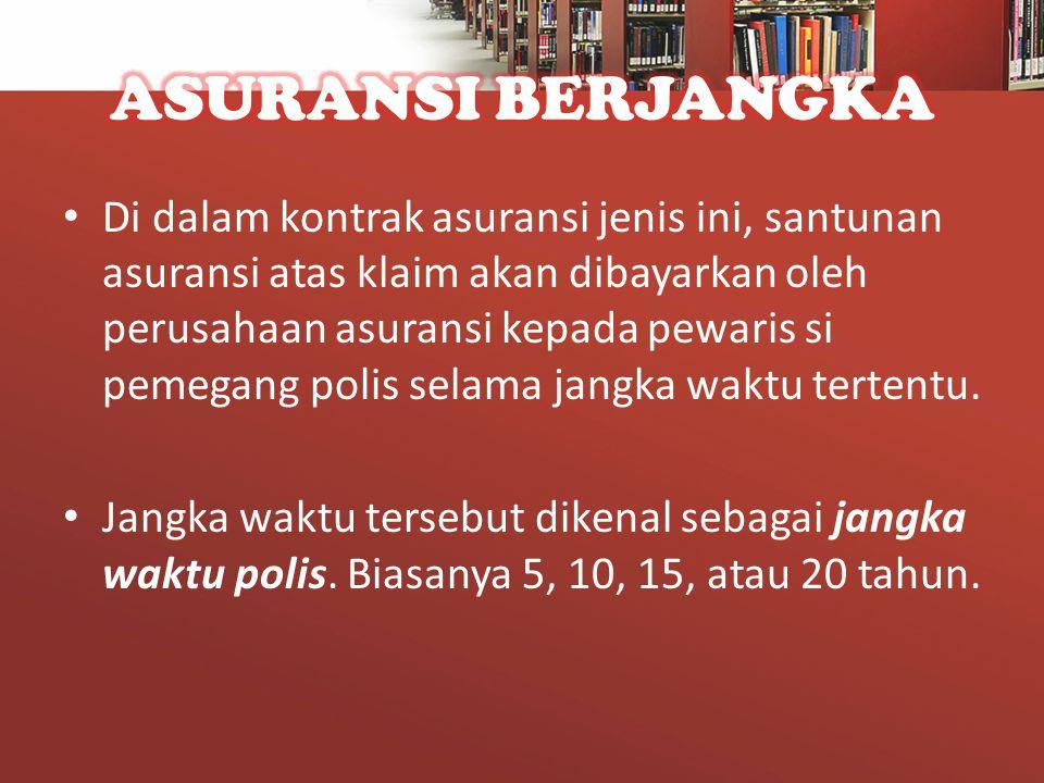 • Anggap jangka polis adl 1 tahun, misal: ada l x orang, sepakat menyerahkan sebesar Rp.