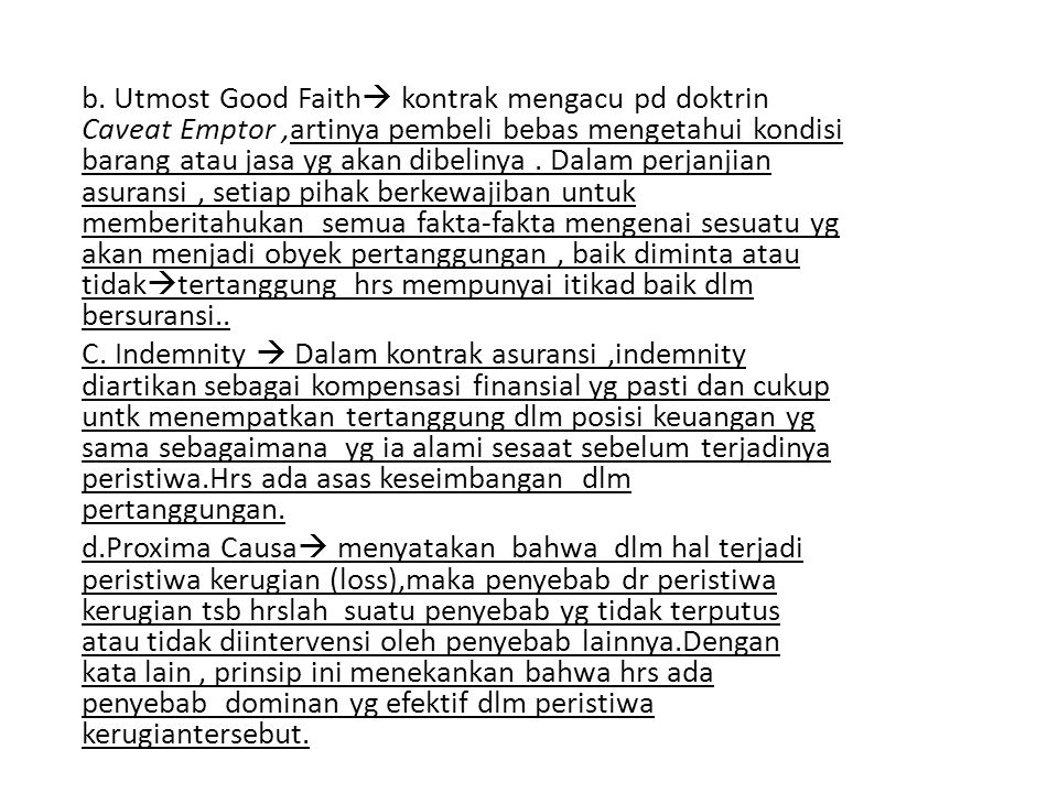 b. Utmost Good Faith  kontrak mengacu pd doktrin Caveat Emptor,artinya pembeli bebas mengetahui kondisi barang atau jasa yg akan dibelinya. Dalam per