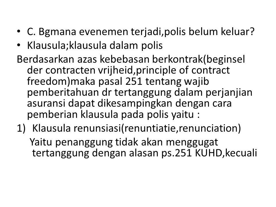 • C. Bgmana evenemen terjadi,polis belum keluar? • Klausula;klausula dalam polis Berdasarkan azas kebebasan berkontrak(beginsel der contracten vrijhei