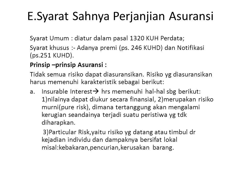 E.Syarat Sahnya Perjanjian Asuransi Syarat Umum : diatur dalam pasal 1320 KUH Perdata; Syarat khusus :- Adanya premi (ps. 246 KUHD) dan Notifikasi (ps