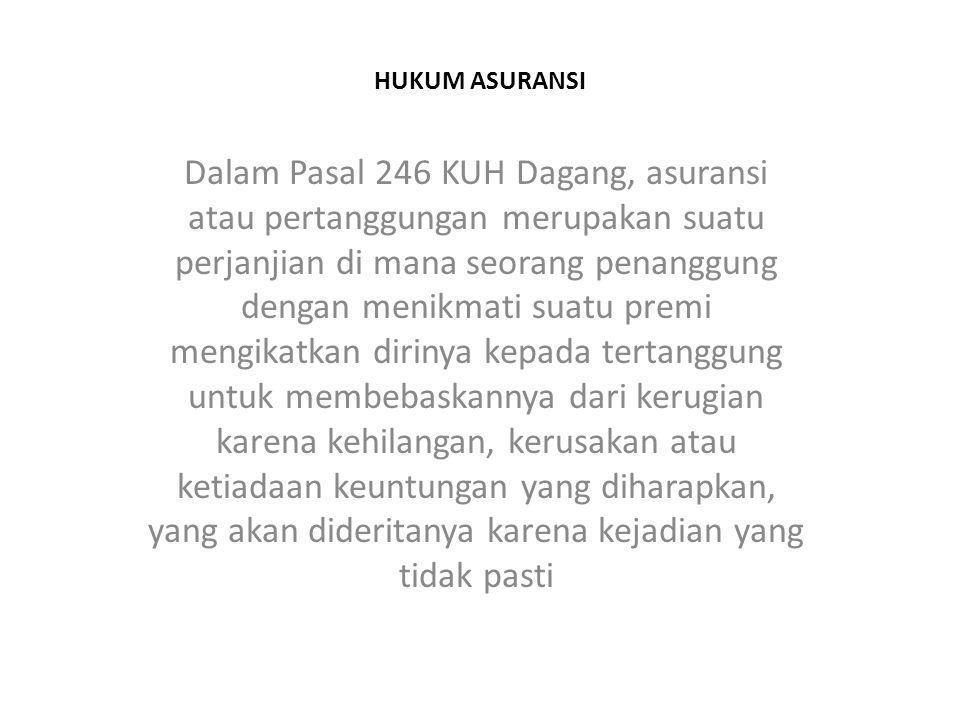 HUKUM ASURANSI Dalam Pasal 246 KUH Dagang, asuransi atau pertanggungan merupakan suatu perjanjian di mana seorang penanggung dengan menikmati suatu pr