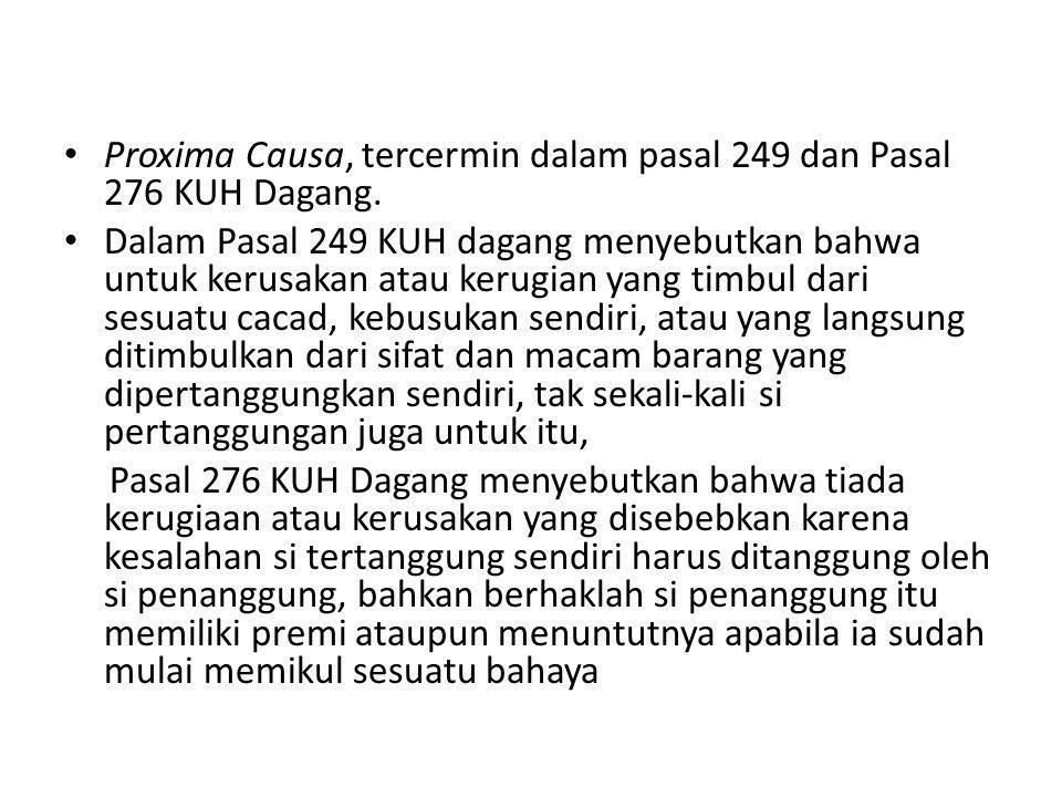 • Proxima Causa, tercermin dalam pasal 249 dan Pasal 276 KUH Dagang. • Dalam Pasal 249 KUH dagang menyebutkan bahwa untuk kerusakan atau kerugian yang