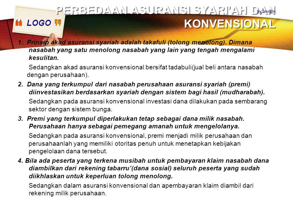 LOGO PERBEDAAN ASURANSI SYARI'AH DAN KONVENSIONAL 1. Prinsip akad asuransi syariah adalah takafuli (tolong menolong). Dimana nasabah yang satu menolon