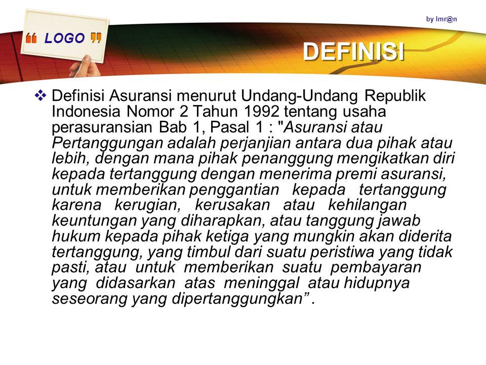 LOGO DEFINISI  Definisi Asuransi menurut Undang-Undang Republik Indonesia Nomor 2 Tahun 1992 tentang usaha perasuransian Bab 1, Pasal 1 :
